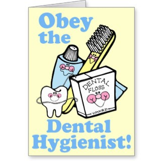 obey the dental hygienist